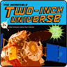Two Inch Universe